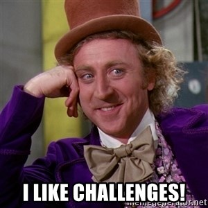 Willy Wonka - I like challenges!