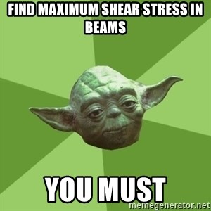 Advice Yoda Gives - Find maximum shear stress in beams you must