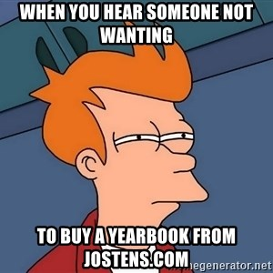 Futurama Fry - When you hear someone not wanting to buy a yearbook from jostens.com