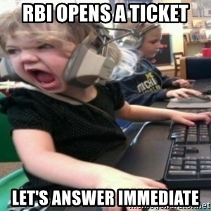 angry gamer girl - RBI opens a ticket Let's answer immediate