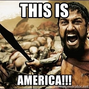 This Is Sparta Meme - This is  America!!!