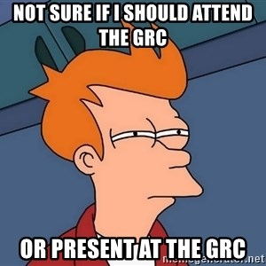 Futurama Fry - not sure if i should attend the GRC or present at the GRC