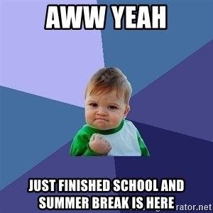 Success Kid - AWW YEAH JUST FINISHED SCHOOL AND SUMMER BREAK IS HERE