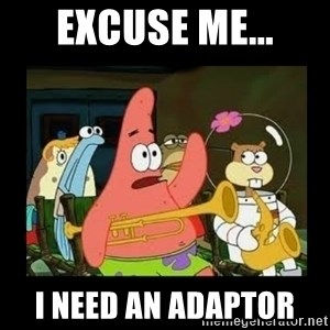 Patrick Star Instrument - Excuse me... I need an adaptor