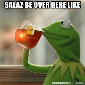 Kermit The Frog Drinking Tea - Salaz be over here like