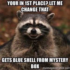 evil raccoon - Your in 1st place? Let me change that Gets blue shell from mystery box