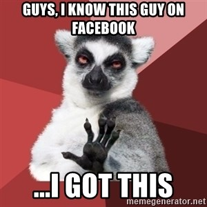Chill Out Lemur - Guys, I know this guy on facebook ...I got this