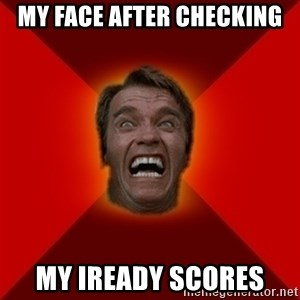 Angry Arnold - My face after checking my iready scores