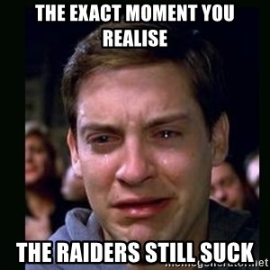 crying peter parker - The exact moment you realise the raiders still suck