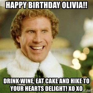 Buddy the Elf - Happy Birthday Olivia!! Drink wine, eat cake and hike to your hearts delight! XO XO