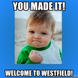 yes baby 2 - You made it!  Welcome to Westfield!