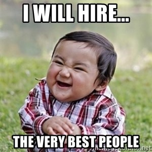 evil toddler kid2 - I will hire... the very best people