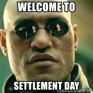 What If I Told You - Welcome to settlement day