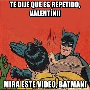 batman slap robin - Te dije que es repetido, Valentín!! Mira este video, Batman!