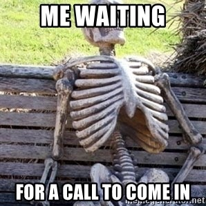 Waiting skeleton meme - Me waiting For a call to come in