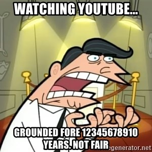 Timmy turner's dad IF I HAD ONE! - WAtching youtube... GROUNDED FORE 12345678910 yEARS. nOT FAIR