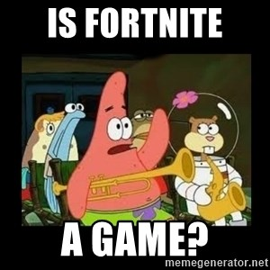 Patrick Star Instrument - Is fortnite  a game?