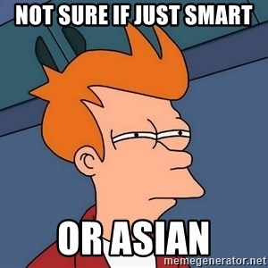 Futurama Fry - Not sure if just smart or Asian