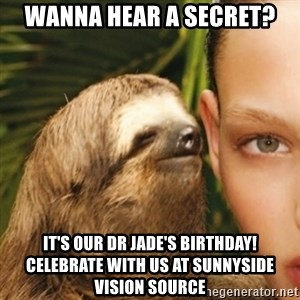 Whisper Sloth - Wanna hear a secret? It's our Dr Jade's birthday! Celebrate with us at Sunnyside Vision Source