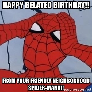 Spider Man - Happy Belated Birthday!!  From Your Friendly Neighborhood Spider-Man!!!!