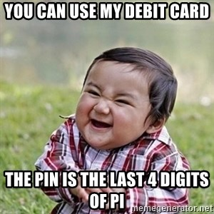 Niño Malvado - Evil Toddler - You can use my debit card the pin is the last 4 digits of Pi