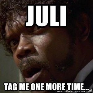 Angry Samuel L Jackson - JULI Tag me ONE MORE TIME...