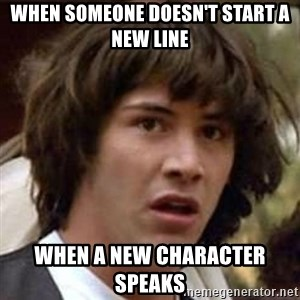 Conspiracy Keanu - When someone doesn't start a new line when a new character speaks
