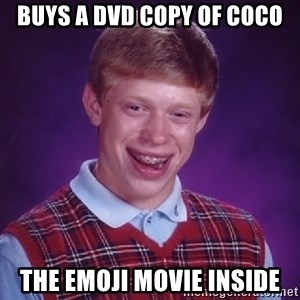 Bad Luck Brian - buys a dvd copy of coco the emoji movie inside