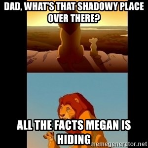 Lion King Shadowy Place - dad, what's that shadowy place over there? all the facts megan is hiding