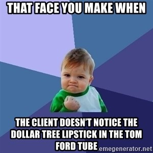Success Kid - That face you make when The client doesn't notice the dollar tree lipstick in the tom ford tube