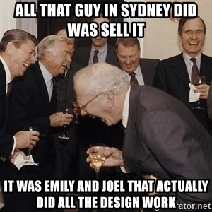So Then I Said... - all that guy in sydney did was sell it It was emily and joel that actually did all the design work