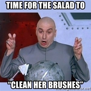 """Dr Evil meme - Time for the Salad to """"clean her brushes"""""""