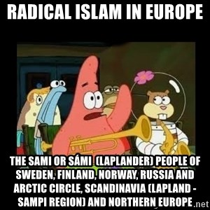 Patrick Star Instrument - Radical Islam in Europe  The Sami or Sámi  (Laplander) People of Sweden, Finland, Norway, Russia and Arctic Circle, Scandinavia (Lapland - Sampi Region) and Northern Europe