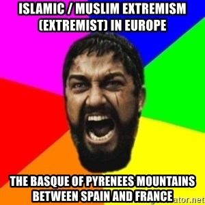 sparta - Islamic / Muslim Extremism (Extremist) in Europe  The Basque of Pyrenees Mountains between Spain and France