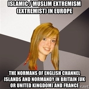Musically Oblivious 8th Grader - Islamic / Muslim Extremism (Extremist) in Europe  The Normans of English Channel Islands and Normandy in Britain (UK or United Kingdom) and France