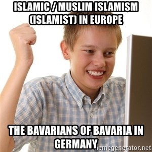 First Day on the internet kid - Islamic / Muslim Islamism (Islamist) in Europe  The Bavarians of Bavaria in Germany