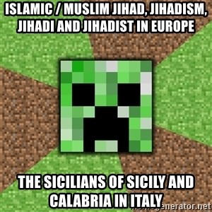 Minecraft Creeper - Islamic / Muslim Jihad, Jihadism, Jihadi and Jihadist in Europe  The Sicilians of Sicily and Calabria in Italy