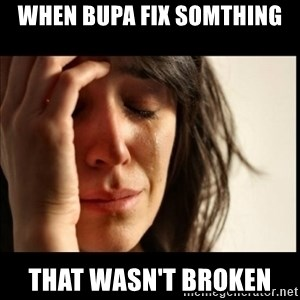 First World Problems - When Bupa fix somthing That wasn't broken