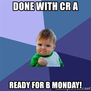 Success Kid - done with CR A ready for B Monday!