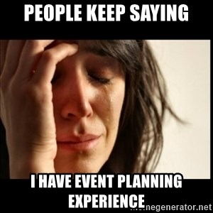 First World Problems - People keep saying I have event planning experience