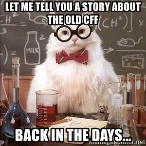 Chemistry Cat - Let me tell you a story about the old CFF Back in the days...