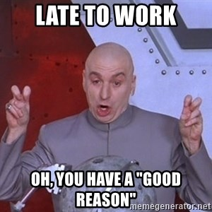 "Dr. Evil Air Quotes - Late to work oh, you have a ""good reason"""