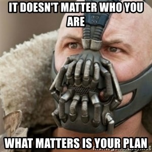 Bane - It doesn't matter who you are What matters is your plan
