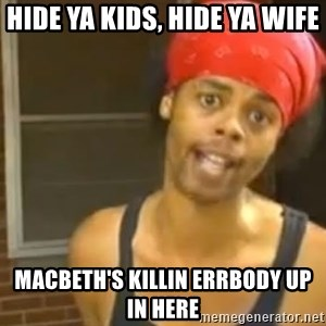 Hide Yo Kids - Hide ya kids, hide ya wife macbeth's killin errbody up in here