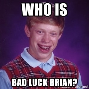 Bad Luck Brian - who is bad luck brian?
