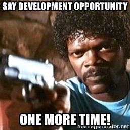 Pulp Fiction - Say Development opportunity one more time!
