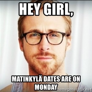 Ryan Gosling Hey Girl 3 - Hey girl, Matinkylä dates are on monday