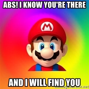 Mario Says - ABS! i know you're there and i will find you