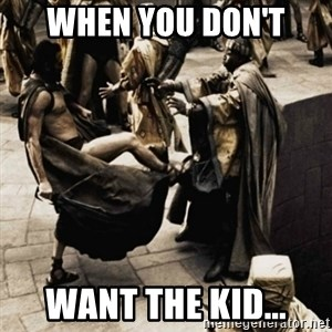sparta kick - When You don't want the kid...