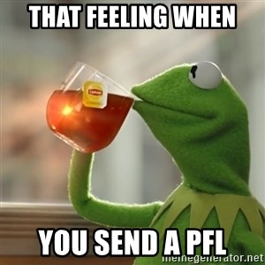 Kermit The Frog Drinking Tea - That feeling when  you send a PFL